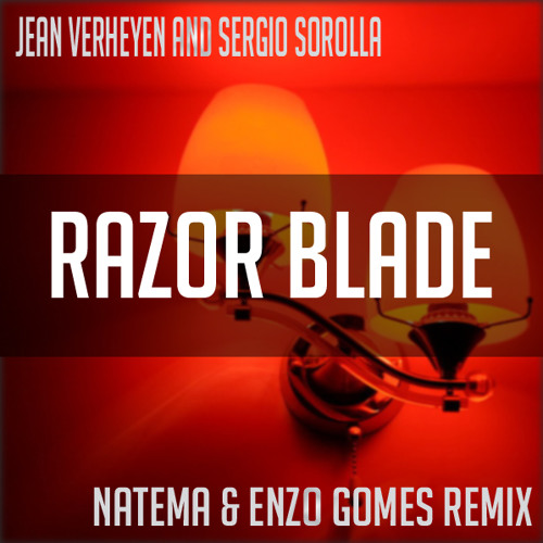 Jean Verheyen and Sergio Sorolla. Razor blade (Natema & Enzo Gomes Remix) Preview Revolucion Rec