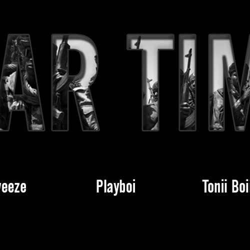 War Time ft. PWeeze, Playboi, Tonii Boii