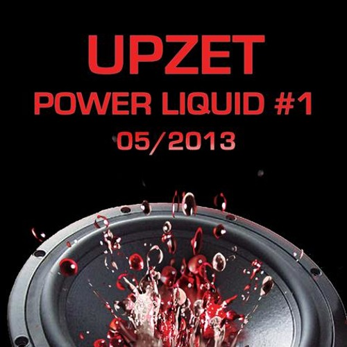 Upzet - Power Liquid # 1
