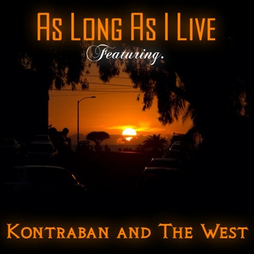 As Long As I Live.. Ft. The West and Kontraban..