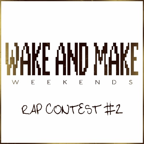 Wake and Make Weekends. Rap Contest #2 (prod. by Spanky)