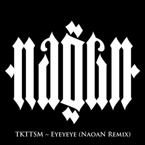 TKTTSM - Eyeyeye (NAOAN Remix)