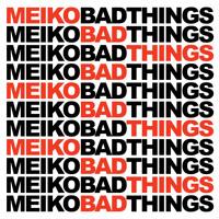 Free Download MEIKO - Bad Things MP3 (2.98 MB - 320Kbps)