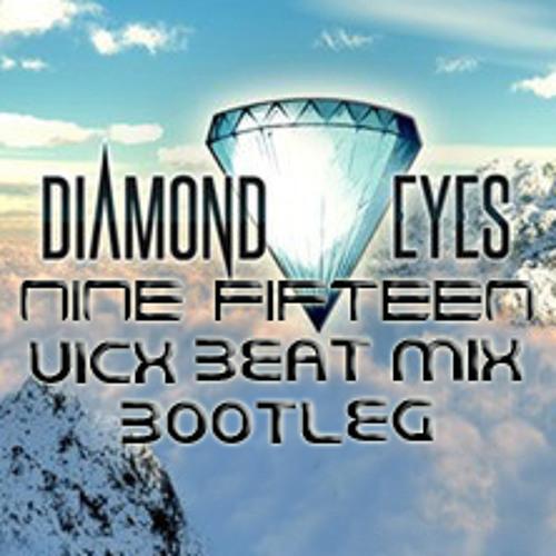 Nine Fifteen - Diamond Eyes (Vicx Beat Mix Bootleg)