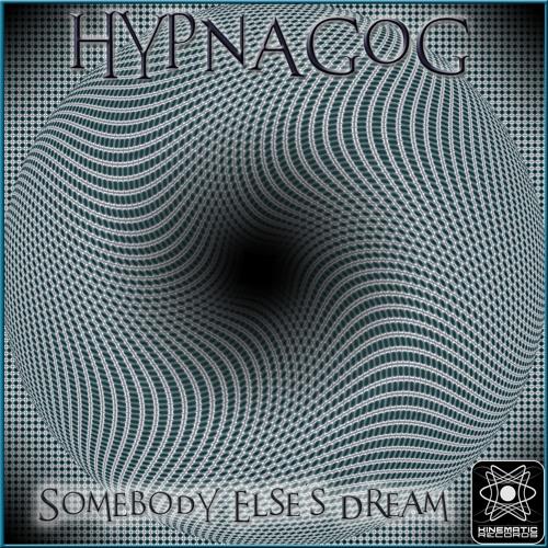 Hypnagog - Somebody Else's Dream