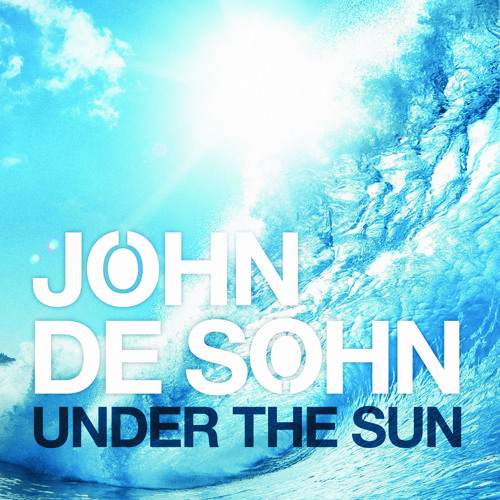 John De Sohn - Under The Sun (Where We Belong) feat. Andreas Moe