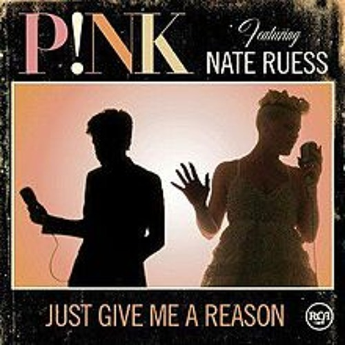Just Give Me a Reason- Pink ft. Nate Ruess