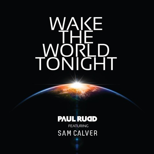 Paul Rudd feat Sam Calver - Wake The World Tonight (Teaser)
