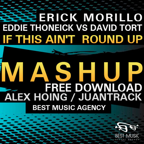 Erick Morillo, David Tort - If This Ain't  Round Up (Alex Hoing & JuantracK Mashup)