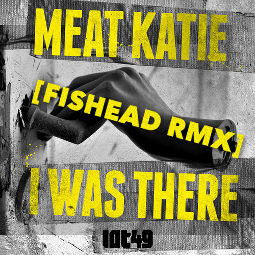 Meat Katie - I Was There (Fishead RMX)