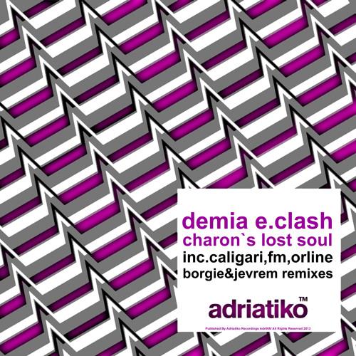 Demia E.Clash - Charon's Lost Soul Ep  Inc. FM, Borgie, Caligari, Jevrem & Orline Rmxs