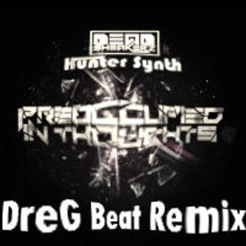 DJ DeadSheakerz feat. HunterSynth Preoccupied in Thoughts (DreG Beat Bootleg)