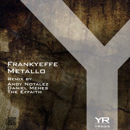 Frankyeffe - Metallo (The Effaith Remix) [Yellow Recordings]