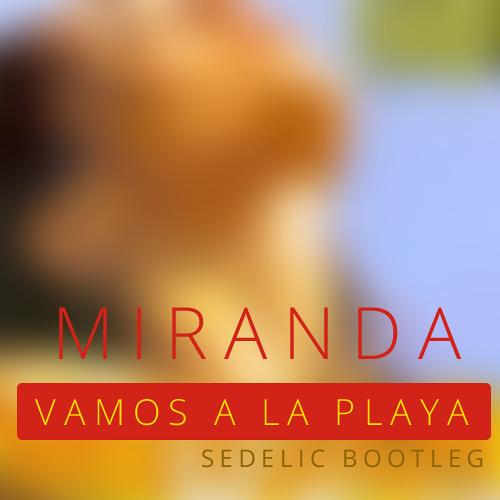 Miranda - Vamos A La Playa (Sedelic Bootleg)