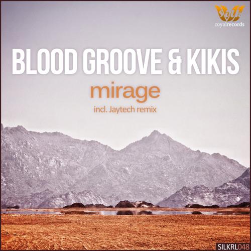 Blood Groove & Kikis - Mirage (Original Mix) [Silk Royal]