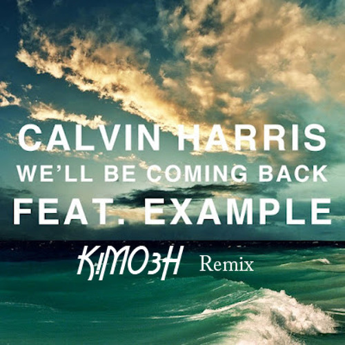 Calvin Harris ft. Example - We'll be coming back (Kimosh Remix)
