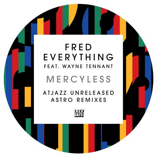 Mercyless (Fred Everything featuring Wayne Tennant) Atjazz Astro Remix