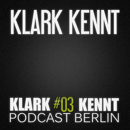 Klark Kennt  - K K Podcast Berlin # 03