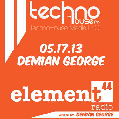 Element44 Radio 001 - May 17 2013 -Host Demian George in the Mix