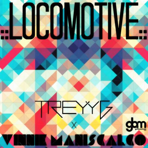 Locomotive by Vinnie Maniscalco & Treyy G