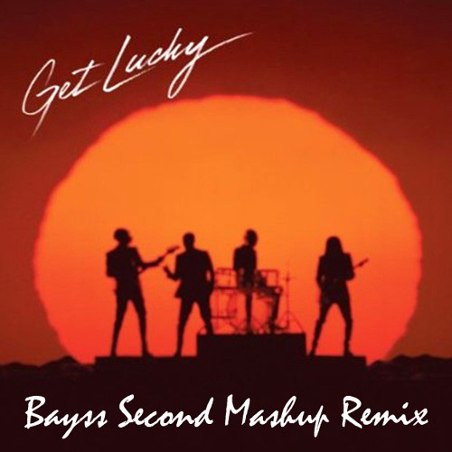 Daft Punk Feat Nil Rodgers & Pharrell Williams - Get Lucky (Bayss Second Mashup Remix)