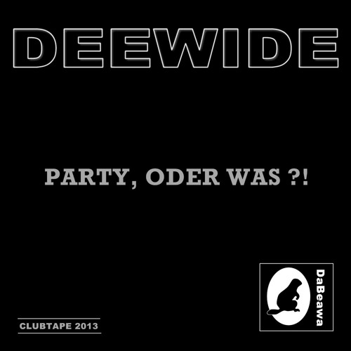 Deewide - Party, Oder Was?! (Clubtape 2013)