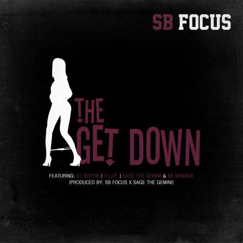 The Get Down (ft ST Spittin, F.L.I.P., Sage The Gemini & SB Shmack)[Prod SB Focus & Sage The Gemini]