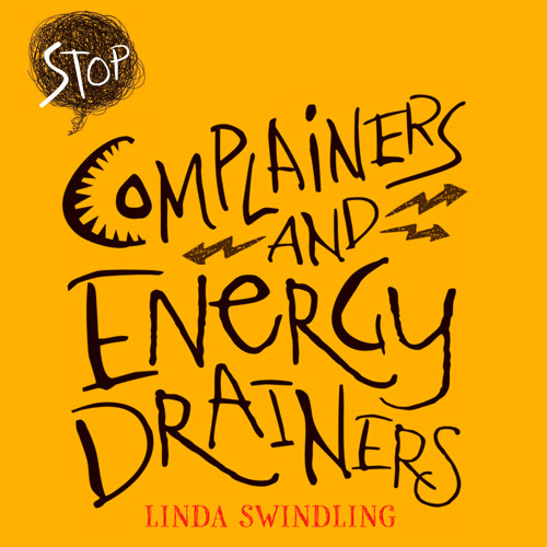 Stop Complainers and Energy Drainers by Linda Byars Swindling, Narrated by Linda Byars Swindling