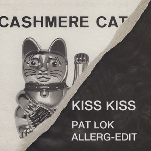 Cashmere Cat - Kiss Kiss (Pat Lok Allerg-Edit)