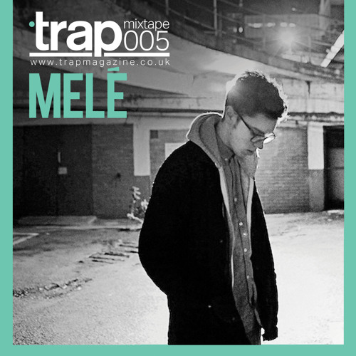 Trap Magazine Mixtape #005 - Melé