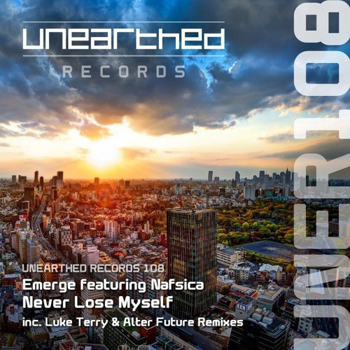 Emerge Featuring Nafsica- Never Lose Myself (Original Mix) [Unearthed Records]