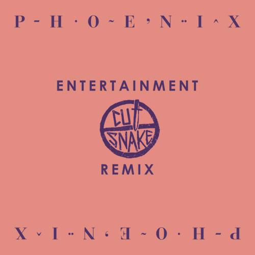 Entertainment (Cut Snake Edit) - Phoenix