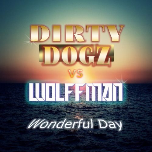 Dirty Dogz & Wolffman Wonderful Day (Radio Edit)