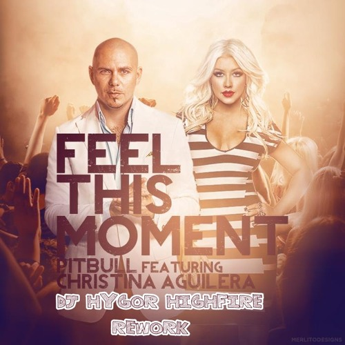 FREE DOWNLOAD - Pitbull feat Christina Aguilera - Feel This Moment (Dj Hygor Highfire PVT Rework)