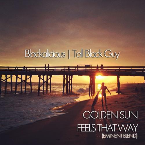Golden Sun Feels That Way (Eminent Blend) ***Special Thx to the 600+ Followers***