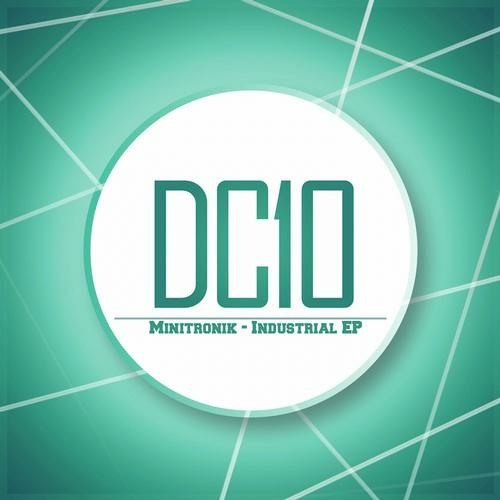 Minitronik - Industrial EP [DC 10 RECORDS] Out Now!!!