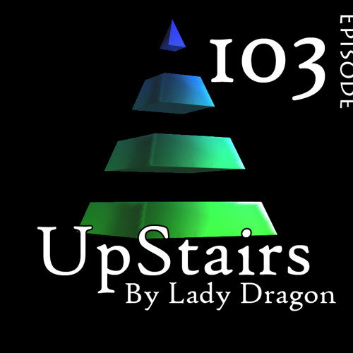 Up-Stairs-By Lady Dragon - Episode-103-Progressive House