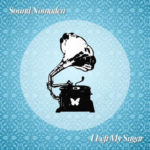 Sound Nomaden - I Left My Sugar