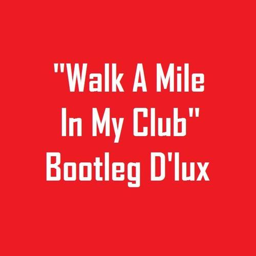 """""""Walk A Mile In My Club"""""""