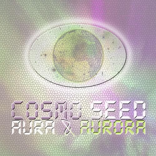 Cosmo Seed - Aura & Aurora (Part I)