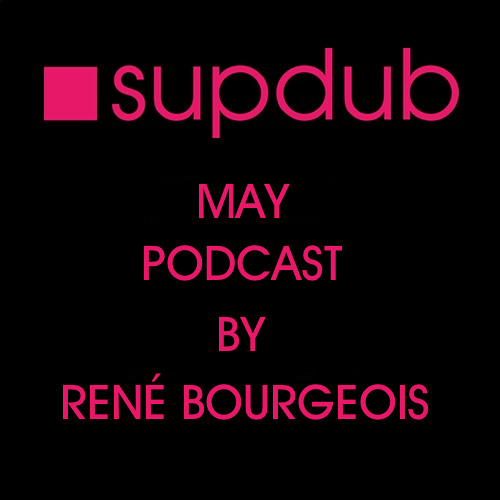 Supdub May Podcast By Rene Bourgeois
