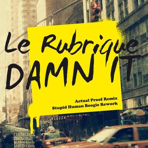 Le Rubrique - Damn It (Actual Proof Remix) OUT NOW!