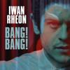 Iwan Rheon - Bang! Bang!