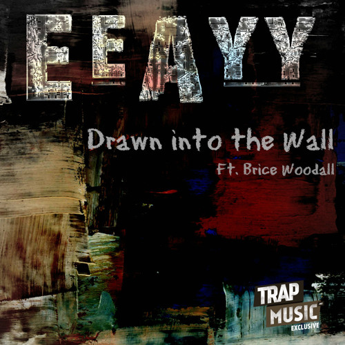 Drawn Into The Wall by Ee Ayy ft Brice Woodall - TrapMusic.NET Exclusive