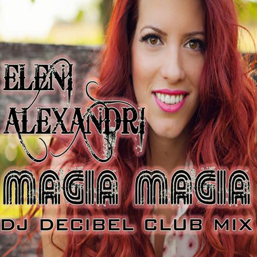 Eleni Alexandri - Magia Magia (Dj Decibel Club Mix)
