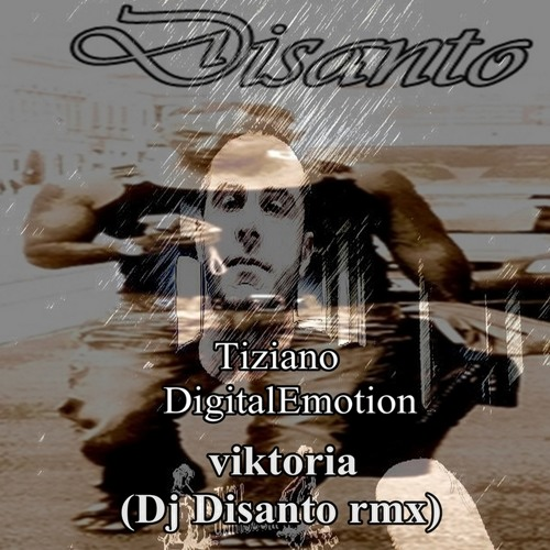 Tiziano Digital Emotion -Viktoria (cut version -Dj Disanto Remix)-GMC RECORDS