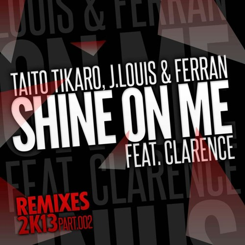 Tikaro,J.Louis,Ferrant  feat. Clarence -Shine On Me  ( Tikaro,Ferran,J.Louis & Flavio 2k13 Rmx)