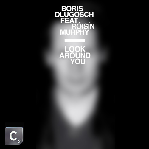 Boris Dlugosch ft. Roisin Murphy Look Around You (Maxxi Soundsystem Remix)