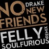 [FREE DOWNLOAD] Drake - No New Friends - Felly Soulfurious Remix