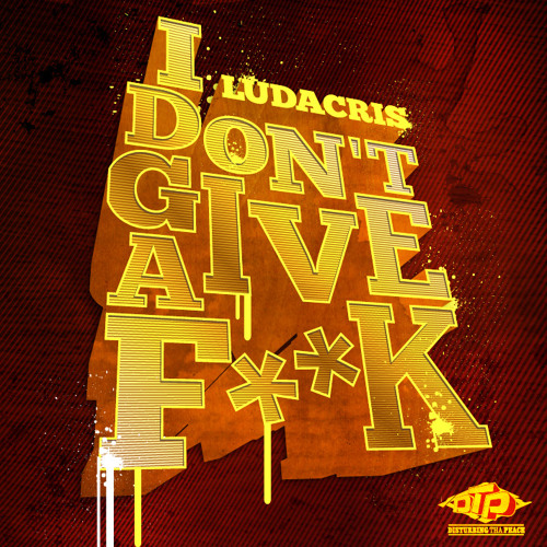 "Ludacris ""I Don't Give A Fuck"""